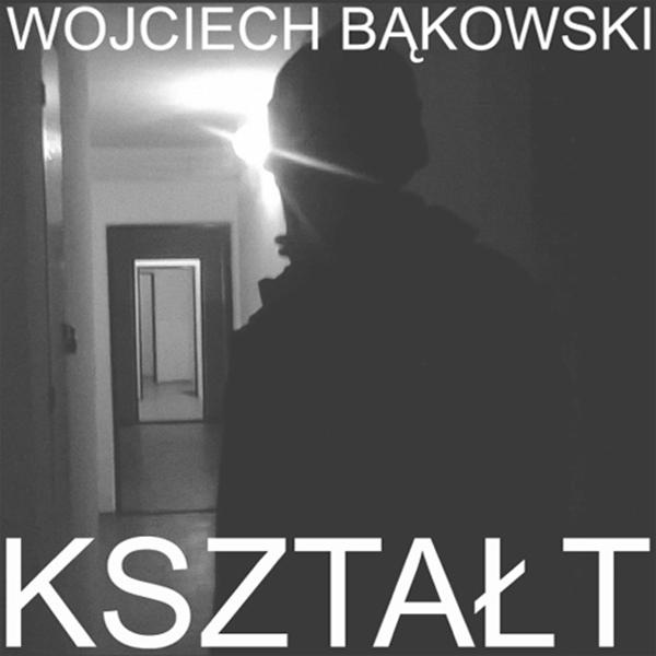 Wojciech Bąkowski – Kształt