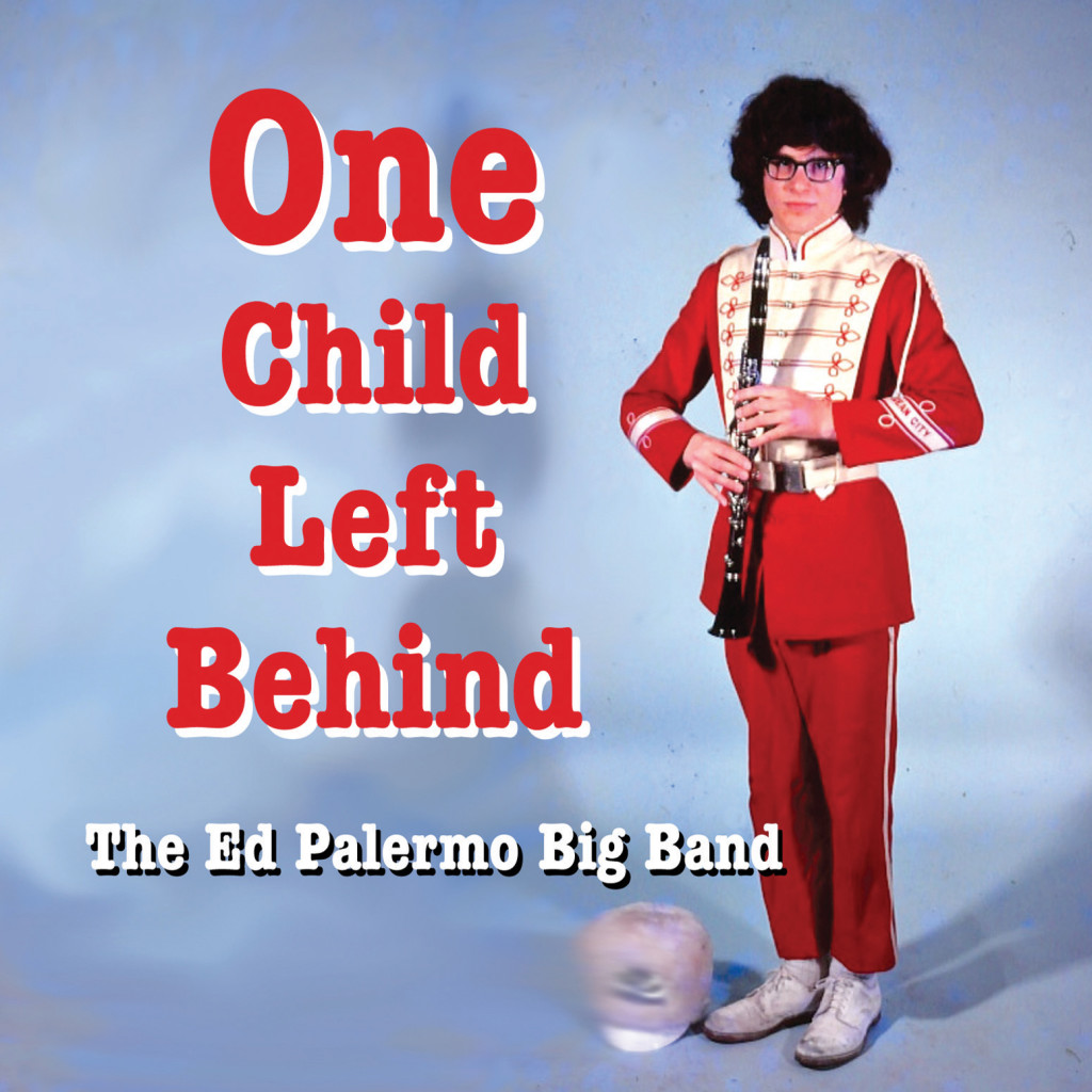 The Ed Palermo Big Band - One Child Left Behind - cover_art-Ed_Palermo_Big_Band-One_Child_Left_Behind